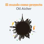 El mundo como proyecto de Otl Aicher - Resumen y analisis de libro